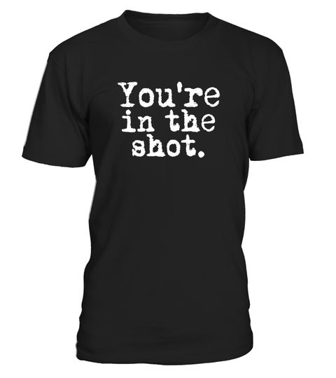 Youre in the shot - TV Video Movie Media Production T-Shirt
