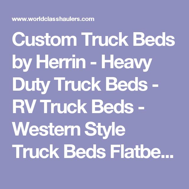 Custom Truck Beds by Herrin - Heavy Duty Truck Beds - RV Truck Beds -  Western Style Truck Beds  Flatbeds