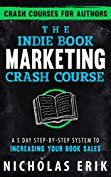 The Indie Book Marketing Crash Course: A 5 Day Step-by-Step System to Increasing Your Book Sales (Crash Courses for Authors 1)