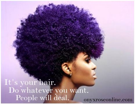 It's your hair. Do whatever you want. People will deal. amen