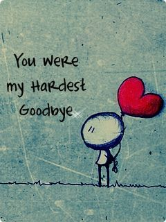You were my hardest goodbye. Quote when saying goodbye to someone.