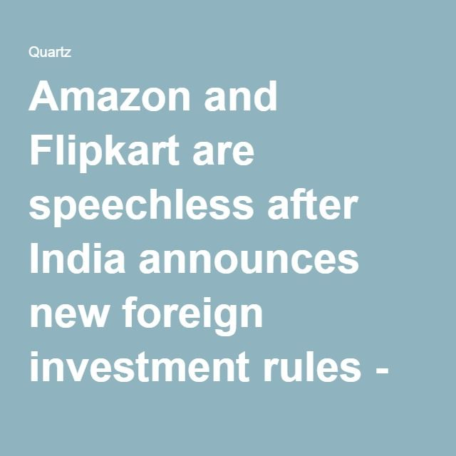 Amazon and Flipkart are speechless after India announces new foreign investment rules - Quartz