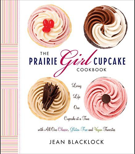 #book  The Prairie Girl Cupcake Cookbook Living Life One Cupcake at a Time with All Our Classic Gluten Free and Vegan Favorites