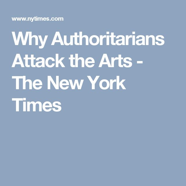 Why Authoritarians Attack the Arts - The New York Times