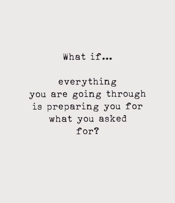 Was, wenn alles, was Sie durchmachen, Sie auf das vorbereitet, wonach Sie gefragt haben?