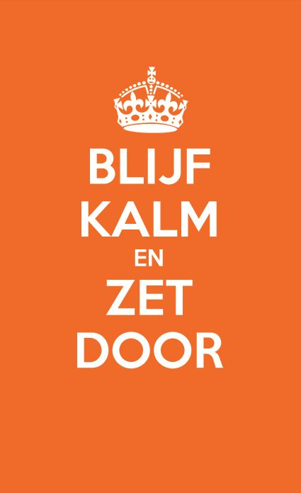 """In Dutch: """"Keep calm and persist"""""""