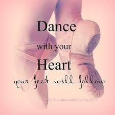 Baila con tu corazón, tus pies lo seguirán :)