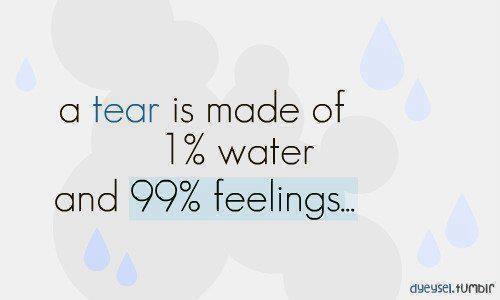 Una lacrima è composta dall'1% di acqua e dal 99% di sentimenti...