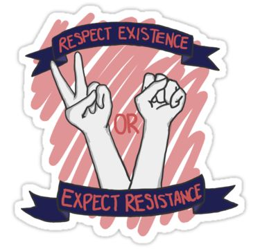 Respect Existence or Expect Resistance! by reibaka