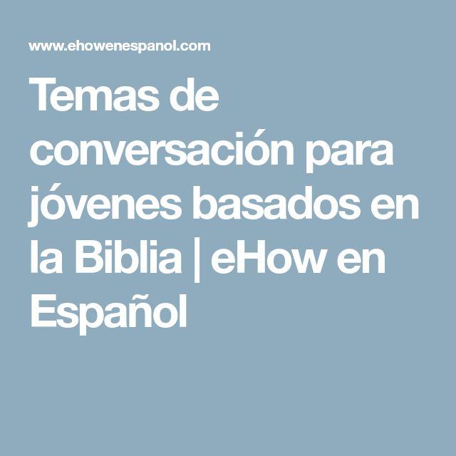 Temas de conversación para jóvenes basados en la Biblia | eHow en Español
