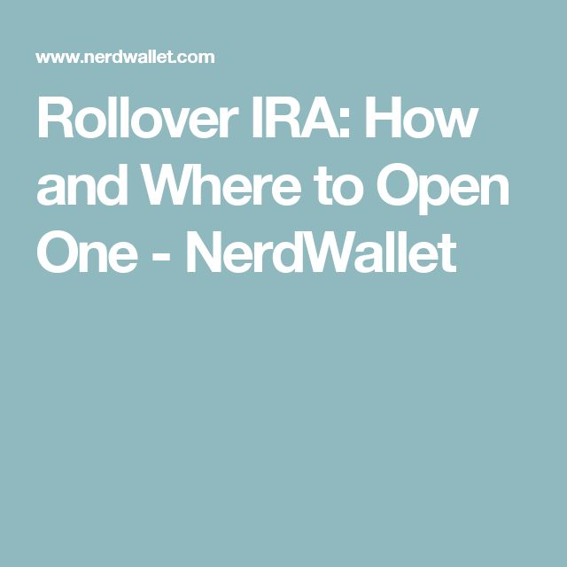 Rollover IRA: How and Where to Open One - NerdWallet