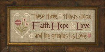 """Lizzie Kate - Cross Stitch Kits - 123Stitch.com THESE THREE THING ABIDE: FAITH HOPE AND LOVE AND THE GREATEST OF THESE IS LOVE."""" A GREAT SAYING AND LAYOUT."""