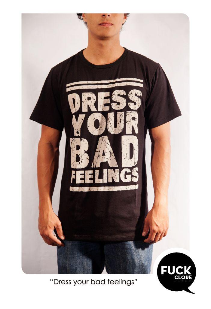 DRESS YOUR BAD FEELINGS