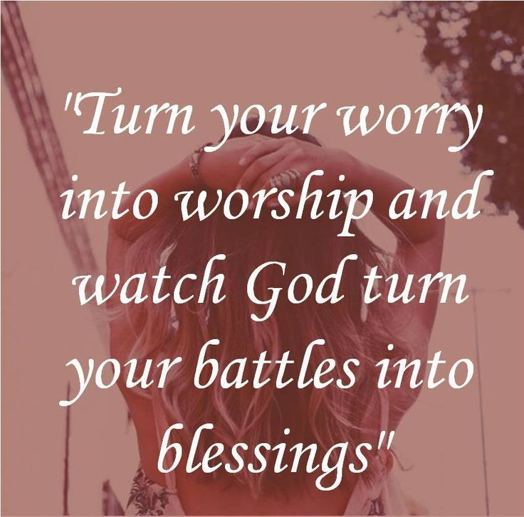Turn Your Worry Into Worship And Watch God Turn Your