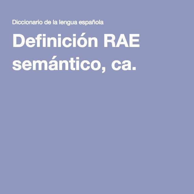 Definición RAE semántico, ca.