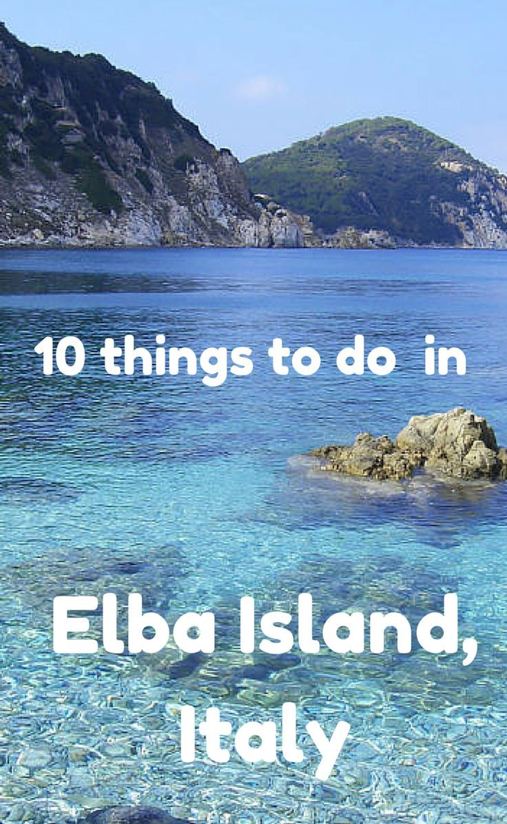 10 things you must absolutely do while in Elba Island, Italy