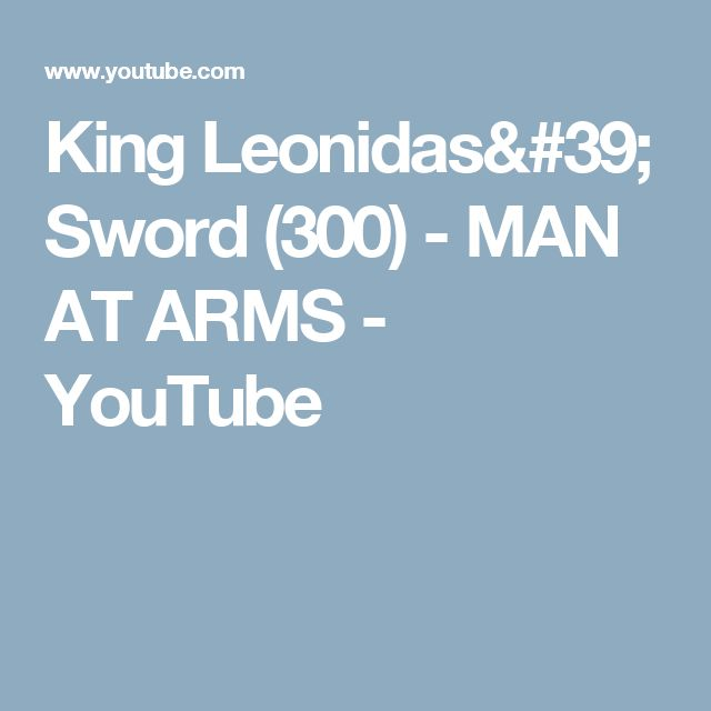 King Leonidas' Sword (300) - MAN AT ARMS - YouTube