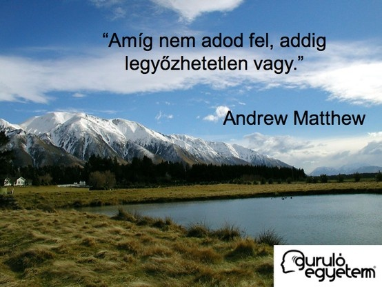 Andrew Matthews gondolata Legyél boldog tinédzser! című könyvéből. A kép forrása: Guruló Egyetem # Facebook