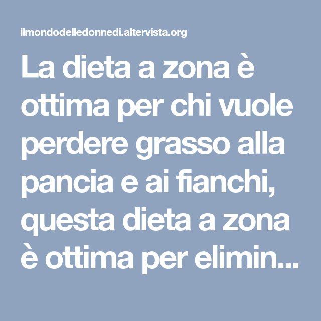 La dieta a zona è ottima per chi vuole perdere grasso alla pancia e ai fianchi, questa dieta a zona è ottima per eliminare i liquidi in eccesso