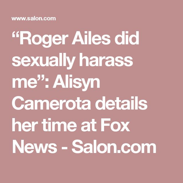 """""""Roger Ailes did sexually harass me"""": Alisyn Camerota details her time at Fox News - Salon.com"""