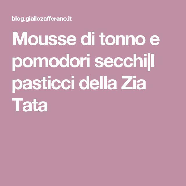 Mousse di tonno e pomodori secchi|I pasticci della Zia Tata