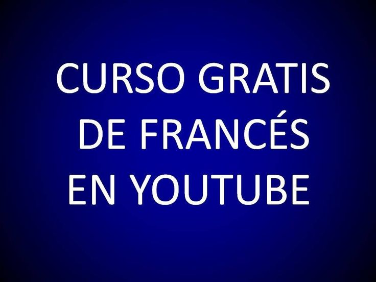 Curso Gratis de Francés en YouTube.  Free French course (YouTube playlist) taught in Spanish.