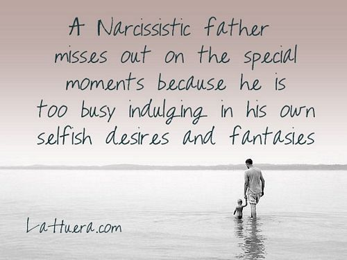 narcissistic father...happiest day was divorcing that piece of shit that hasn't seen his kids in 7 months.  F U!