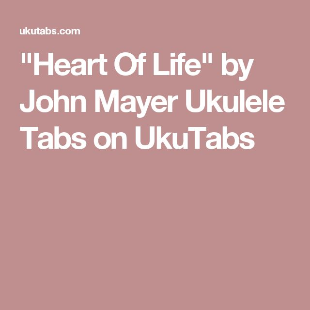 """Heart Of Life"" by John Mayer Ukulele Tabs on UkuTabs"
