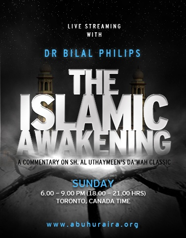 "UPDATE: My Live streaming (www.abuhuraira.org) double class on Da'wah on Sunday - a commentary on Sh. Al Uthaymeen's Da'wah Classic ""THE ISLAMIC AWAKENING"" - is from 6pm - 9pm (1800 - 2100 hrs) Toronto, Canada time. This timing contains a break for Maghrib Salaat from 7 - 7:30.       Dr Bilal Philips"