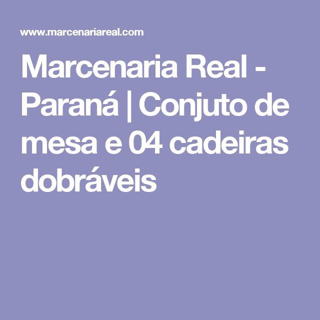 Marcenaria Real - Paraná   Conjuto de mesa e 04 cadeiras dobráveis
