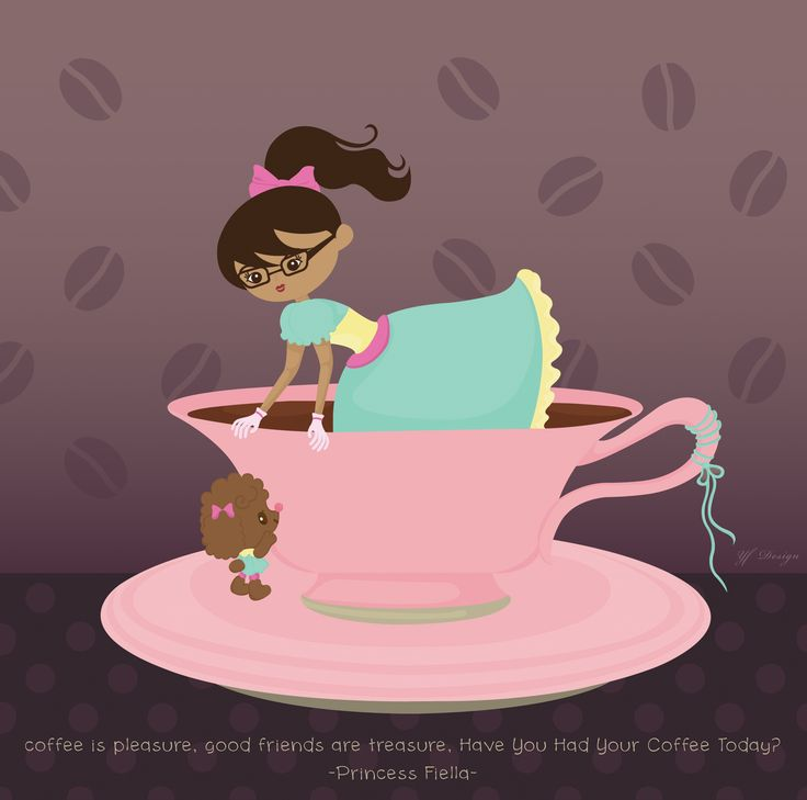 coffee is pleasure, good friends are treasure, have you had your coffee today? -Princess Fiella-  illustration ang layout design: YF Design  ALL WORKS HAVE BEEN COPYRIGHT