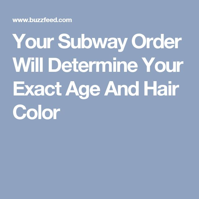 Your Subway Order Will Determine Your Exact Age And Hair Color