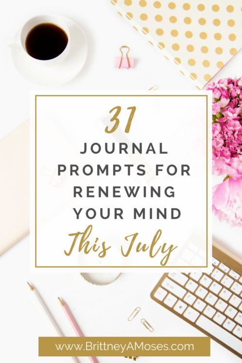 31 Journal Prompts for Renewing Your Mind this July!