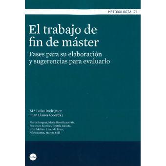 Rodriguez, ML i Llanes, J. [coord.]. El trabajo de fin de máster: fases para su elaboración y sugerencias para evaluarlo. Barcelona: Publicacions i Edicions de la Universitat de Barcelona, DL. 2015. https://cataleg.ub.edu/record=b2137088~S1*cat