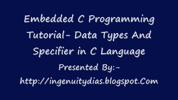 Embedded C Programming Tutorial  Data Types And Specifier in C Language. In Depth Embedded C Language Tutorial and Study Materials can be found here   http://ingenuitydias.blogspot.com/2015/08/function-programming-in-c-job-interview.html