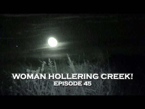 Paranormal Videos: Creepy Woman Hollering Creek! (DE Ep. 45)