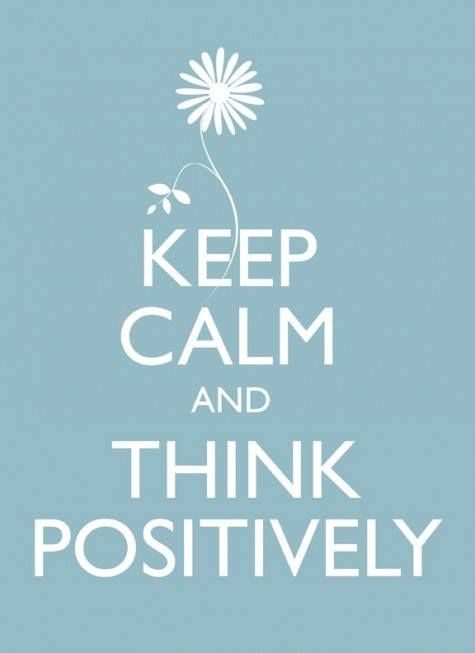 Keep calm and think positively