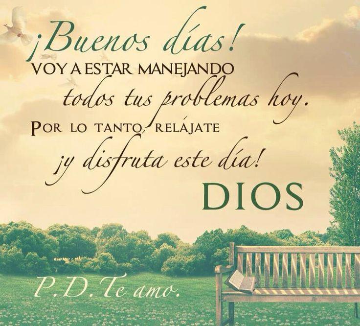 ¡Buenos días! Voy a estar manejando todos tus problemas hoy. Por lo tanto relájate ¡y disfruta este día! Dios