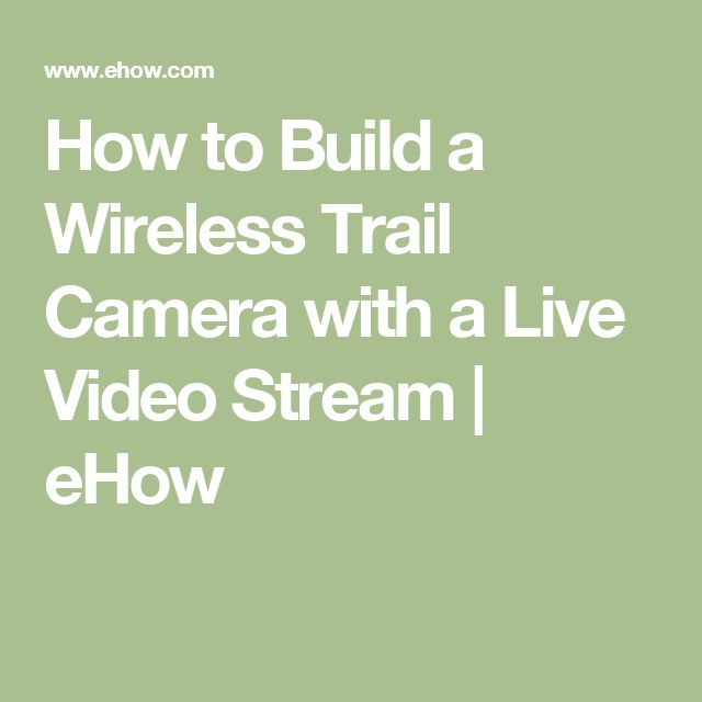 How to Build a Wireless Trail Camera with a Live Video Stream | eHow
