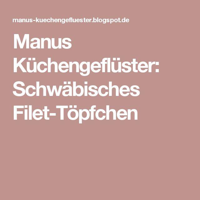 Manus Küchengeflüster: Schwäbisches Filet-Töpfchen