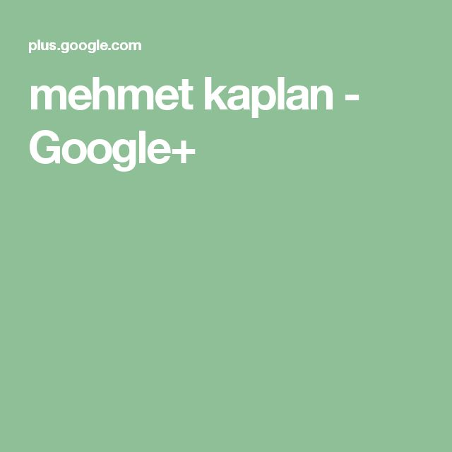 mehmet kaplan - Google+