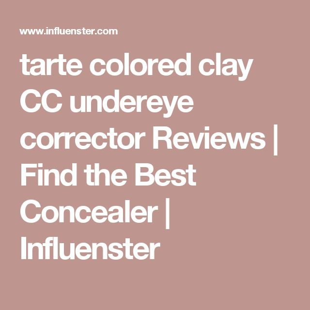 tarte colored clay CC undereye corrector Reviews | Find the Best ...