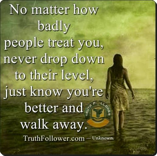 Truth Follower: Being Treated Badly Quotes