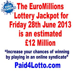 The EuroMillions Lottery Jackpot For Friday 28 June 2013 Is An Estimated £12 Million | Paid 4 Lotto - Increase Lottery Wins and Earn a Monthly Income