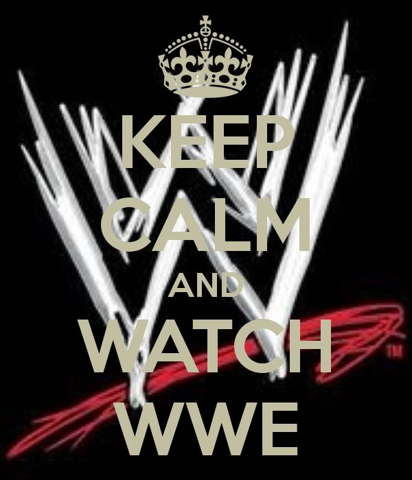 Printable WWE Posters | KEEP CALM AND WATCH WWE - KEEP CALM AND CARRY ON Image Generator ...