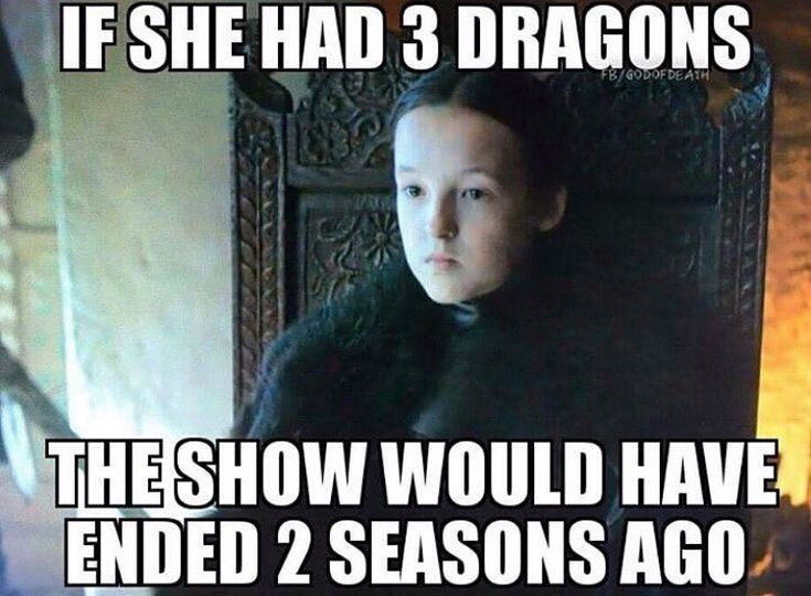 If Lady Lyanna Mormont had 3 dragons, the show would have ended 2 seasons ago. You go, girl!
