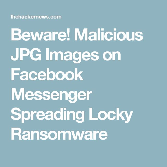 Beware! Malicious JPG Images on Facebook Messenger Spreading Locky Ransomware