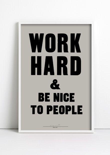 work hard & be nice.