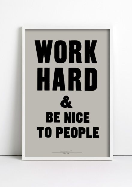 work hard & be nice to people. anthony burrill.