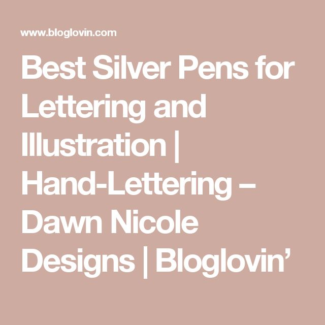 Best Silver Pens for Lettering and Illustration | Hand-Lettering – Dawn Nicole Designs | Bloglovin'